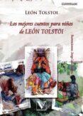 LOS MEJORES CUENTOS PARA NIÑOS DE LEON TOLSTOI de TOLSTOI, LEON