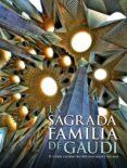 LA SAGRADA FAMILIA: EL TEMPLO EXPIATORIO DESDE SUS ORIGENES HASTA HOY de GIRALT-MIRACLE, DANIEL  BONET, JORDI   RIGOR, JOAN