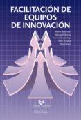 FACILITACIÓN DE EQUIPOS DE INNOVACIÓN di VV.AA