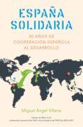 ESPAÑA SOLIDARIA: 30 AÑOS DE COOPERACION ESPAÑOLA AL DESARROLLO di VILLENA, MIGUEL ANGEL