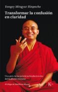 TRANSFORMAR LA CONFUSIÓN EN CLARIDAD: UNA GUIA DE LAS PRACTICAS FUNDACIONALES DEL BUDISMO TIBETANO di MINGYUR RINPOCHE, YONGEY