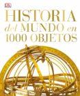 HISTORIA DEL MUNDO EN 1000 OBJETOS di VV.AA.