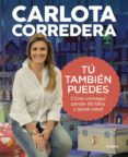 TU TAMBIEN PUEDES: COMO CONSEGUI PERDER 60 KILOS Y GANAR SALUD di CORREDERA, CARLOTA