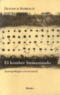EL HOMBRE HUMANIZADO: ANTROPOLOGIA ESTRUCTURAL di ROMBACH, HEINRICH