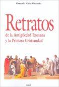 RETRATOS DE LA ANTIGUEDAD ROMANA Y LA PRIMERA CRISTIANDAD di VIDAL GUZMAN, GERARDO