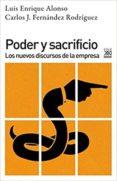 PODER Y SACRIFICIO: LOS NUEVOS DISCURSOS DE LA EMPRESA di ALONSO, LUIS ENRIQUE #FERNANDEZ RODRIGUEZ, CARLOS J.