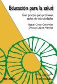EDUCACION PARA LA SALUD: GUIA PRACTICA PARA PROMOVER ESTILOS DE V IDA SALUDABLES de COSTA CABANILLAS, MIGUEL  LOPEZ MENDEZ, ERNESTO