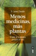 MENOS MEDICINAS, MAS PLANTAS: EL PODER DE LA NATURALEZA AL ALCANCE DE TODOS di CHEVALLIER, LAURENT