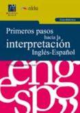 PRIMEROS PASOS HACIA LA INTERPRETACION INGLES-ESPAÑOL (GUIA DIDAC TICA) di JIMENEZ IVARS, MARIA AMPARO