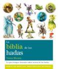 LA BIBLIA DE LAS HADAS: LO QUE SIEMPRE DESEASTE SABER ACERCA DE LAS HADAS de MOOREY, TERESA