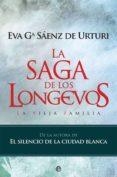 LA SAGA DE LOS LONGEVOS: LA VIEJA FAMILIA di GARCIA SAENZ DE URTURI, EVA