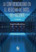 LA CONFIDENCIALIDAD EN EL REGISTRO DE DATOS DEL PACIENTE (2ª ED.) di CEBALLOS ATIENZA, RAFAEL