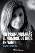 9788494733444 - Diaz Camino: No Pronunciaras El Nombre De Dios En Vano - Libro