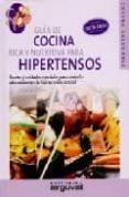 GUIA DE COCINA RICA Y NUTRITIVA PARA HIPERTENSOS: RECETAS Y CUIDA DOS ESPECIALES PARA CONTROLAR ADECUADAMENTE LA HIPERTENSION ARTERIAL di CUEVAS, CARLOS ALBERTO