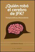 ¿QUIÉN ROBÓ EL CEREBRO DE JFK? di ALONSO, JOSE RAMON