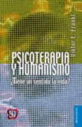 PSICOTERAPIA Y HUMANISMO: ¿TIENE UN SENTIDO LA VIDA? de FRANKL, VIKTOR EMIL