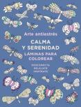 ARTE ANTIESTRES. CALMA Y SERENIDAD (LAMINAS PARA COLOREAR) di VV.AA.