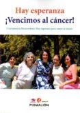 HAY ESPERANZA. VENCIMOS AL CANCER!! di VV.AA.