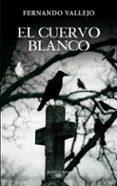 EL CUERVO BLANCO di VALLEJO, FERNANDO