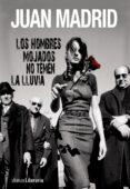 LOS HOMBRES MOJADOS NO TEMEN LA LLUVIA de MADRID, JUAN