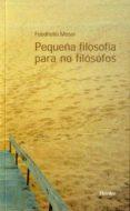 PEQUEÑA FILOSOFIA PARA NO FILOSOFOS de MOSER, FRIEDHELM