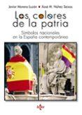 LOS COLORES DE LA PATRIA: SIMBOLOS NACIONALES EN LA ESPAÑA CONTEMPORANEA di MORENO LUZON, JAVIER  NUÑEZ SEIXAS, XOSE M.