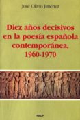 DIEZ AÑOS DECISIVOS EN LA POESIA ESPAÑOLA CONTEMPORANEA (1960-197 0) di OLIVIO JIMENEZ, JOSE