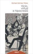 VICIO, VIRTUD E HIPOCRESIA de GOMEZ PEREZ, RAFAEL