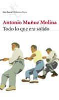TODO LO QUE ERA SOLIDO de MUÑOZ MOLINA, ANTONIO