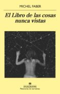 EL LIBRO DE LAS COSAS NUNCA VISTAS di FABER, MICHEL