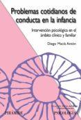 PROBLEMAS COTIDIANOS DE CONDUCTA EN LA INFANCIA: INTERVENCION PSI COLOGICA EN EL AMBITO CLINICO Y FAMILIAR di MACIA ANTON, DIEGO