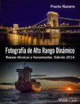 FOTOGRAFÍA DE ALTO RANGO DINÁMICO: NUEVAS TECNICAS Y HERRAMIENTAS (EDICION 2014) di NAVARRO ROS, FRUCTUOSO
