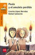 PAULA Y EL AMULETO PERDIDO di LOPEZ NARVAEZ, CONCHA  SALMERON, RAFAEL