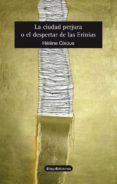 LA CIUDAD PERJURA O EL DESPERTAR DE LAS ERINIAS di CIXOUS, HELENE