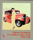 VIAJERAS EXTRANJERAS EN CASTILLA LA VIEJA Y LEON 1900-1935 di VV.AA.
