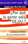 ¿ POR QUE LA GENTE ODIA EE.UU. ? di SARDAR, ZIAUDDIN  DAVIES, MERRYL WYN