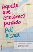 AQUELLO QUE CREIAMOS PERDIDO de ALSAID, ADI