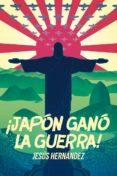 ¡JAPÓN GANÓ LA GUERRA! di HERNANDEZ, JESUS