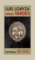 OTRAS TARDES di LOAYZA, LUIS