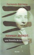 HANNAH ARENDT: UNA FILOSOFIA DE LA NATALIDAD di BARCENA, FERNANDO