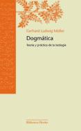 DOGMATICA: TEOLOGIA Y PRACTICA DE LA TEOLOGIA di LUDWIG MULLER, GERHARD