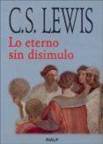 LO ETERNO SIN DISIMULO di LEWIS, CLIVE STAPLES