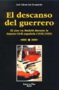 EL DESCANSO DEL GUERRERO: EL CINE EN MADRID DURANTE LA GUERRA CIV IL ESPAÑOLA (1936-1939) di CABEZA SAN DEOGRACIAS, JOSE