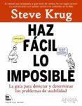 HAZ FACIL LO IMPOSIBLE: LA GUIA PARA DETECTAR Y DETERMINAR LOS PR OBLEMAS DE USABILIDAD di KRUG, STEVE