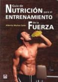 GUIA DE NUTRICION PARA EL ENTRENAMIENTO DE LA FUERZA di MUÑOZ SOLER, ALBERTO