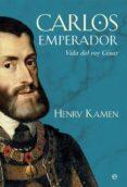 CARLOS EMPERADOR: VIDA DEL REY CESAR di KAMEN, HENRY