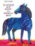 EL ARTISTA QUE PINTÓ UN CABALLO AZUL di CARLE, ERIC