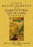 LIBRO DE LOS SECRETOS DE AGRICULTURA, CASA DE CAMPO Y PASTORIL (E D. FACSIMIL DE LA ED. DE BARCELONA, 1722) di MIGUEL AGUSTIN, FRAY