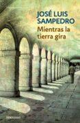 MIENTRAS LA TIERRA GIRA de SAMPEDRO, JOSE LUIS