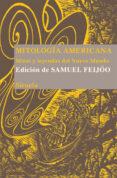 MITOLOGIA AMERICANA: MITOS Y LEYENDAS DEL NUEVO MUNDO de FEIJOO, SAMUEL